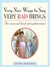 Very Nice Ways to Say Very Bad Things (eBook): An Unusual Book of Euphemisms