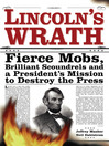 Lincoln's Wrath (eBook): Fierce Mobs, Brilliant Scoundrels and a President's Mission to Destroy the Press