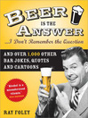Beer is the Answer...I Don't Remember the Question (eBook): And Over 1,000 Other Bar Jokes, Quotes and Cartoons