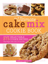 Ultimate Cake Mix Cookie Book (eBook): More Than 375 Delectable Cookie Recipes That Begin with a Box of Cake Mix