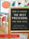How to Choose the Best Preschool for Your Child (eBook): The Ultimate Guide to Finding, Getting Into, and Preparing for Nursery School