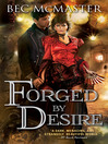 Forged by Desire (eBook): London Steampunk Series, Book 4