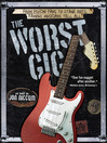 The Worst Gig (eBook): From Psycho Fans to Stage Riots, Famous Musicians Tell All