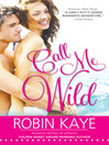 Call Me Wild (eBook): Wild Thing Series, Book 2