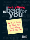 Everything Is Bad for You (eBook): An A-Z Guide to What You Never Knew Could Kill You