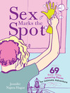 Sex Marks the Spot (eBook): 69 Racy, Risky, Amazing Places for Intimate Adventure