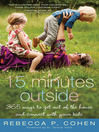 Fifteen minutes outside : 365 ways to get out of the house and connect with your kids