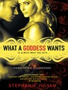 What a Goddess Wants (eBook): Forgotten Goddesses Series, Book 1