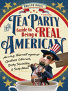 The Tea Party Guide to Being a Real American (eBook): Arming Yourself against Godless Liberals, Dirty Socialists, and Sexy Ideas