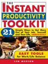 Instant Productivity Toolkit (eBook): 21 Simple Ways to Get More Out of Your Job, Yourself and Your Life, Immediately