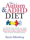 The Autism & ADHD Diet (eBook): A Step-by-Step Guide to Hope and Healing by Living Gluten Free and Casein Free (GFCF) and Other Interventions