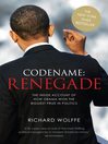 Codename (eBook): Renegade: The Inside Account of How Obama Won the Biggest Prize in Politics