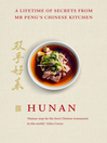 Hunan (eBook): A Lifetime of Secrets from Mr. Peng's Chinese Kitchen