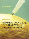 Hidden Dangers in What We Eat and Drink (eBook): A Lifelong Guide to Healthy Living
