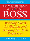 How to Become a Great Boss (eBook): Winning rules for getting and keeping the best employees