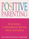 Positive Parenting (eBook): Raising Children with Self-Esteem