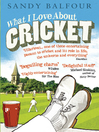What I Love About Cricket (eBook): One Man's Vain Attempt to Explain Cricket to a Teenager who Couldn't Give a Toss