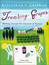 Treading Grapes (eBook): Walking Through The Vineyards Of Tuscany