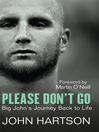Please Don't Go (eBook): Big John's Journey Back to Life