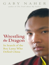 Wrestling the Dragon (eBook): In search of the Tibetan lama who defied China