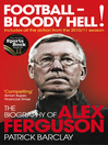 Football--Bloody Hell! (eBook): The Biography of Alex Ferguson