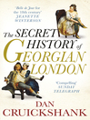 The Secret History of Georgian London (eBook): How the Wages of Sin Shaped the Capital