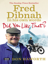Did You Like That? (eBook): Fred Dibnah, in His Own Words