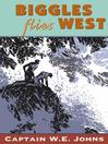 Biggles Flies West (eBook)