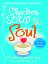 Chicken Soup For the Soul (eBook): 101 Stories to Open the Heart and Rekindle the Spirit