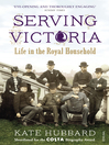 Serving Victoria (eBook): Life in the Royal Household