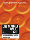 One Market Under God (eBook): Extreme Capitalism, Market Populism and the End of Economic Democracy