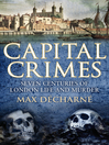 Capital Crimes (eBook): Seven Centuries of London Life and Murder
