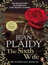 The Sixth Wife (eBook): Tudor Saga, Book 7