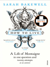How to Live (eBook): A Life of Montaigne in One Question and Twenty Attempts at an Answer