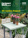 Gardeners' World (eBook): 101 Garden Projects: Quick and Easy DIY Ideas