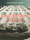 Uncertain Vision (eBook): Birt, Dyke and the Reinvention of the BBC