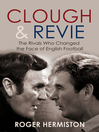 Clough and Revie (eBook): The Rivals Who Changed the Face of English Football