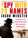 The Spy with 29 Names (eBook): The story of the Second World War's most audacious double agent