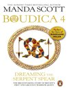 Dreaming the Serpent Spear (eBook): Boudica Series, Book 3