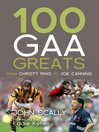 100 GAA Greats (eBook): From Christy Ring to Joe Canning