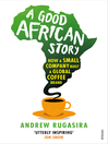 A Good African Story (eBook): How a Small Company Tried to Build a Global Coffee Brand