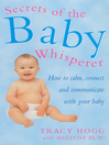 Secrets of the Baby Whisperer (eBook): How to Calm, Connect and Communicate with your Baby
