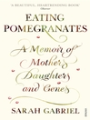 Eating Pomegranates (eBook): A Memoir of Mothers, Daughters and Genes