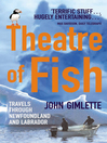 Theatre of Fish (eBook): Travels through Newfoundland and Labrador