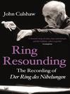 Ring Resounding (eBook): The Recording of Der Ring Des Nibelungen