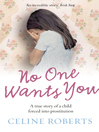 No One Wants You (eBook): A true story of a child forced into prostitution