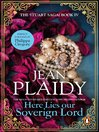 Here Lies Our Sovereign Lord (eBook): Stuart Saga, Book 4