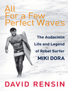 All For a Few Perfect Waves (eBook): The Audacious Life and Legend of Rebel Surfer Miki Dora