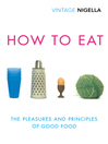How to Eat (eBook): The Pleasures and Principles of Good Food