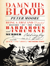 Damn His Blood (eBook): Being a True and Detailed History of the Most Barbarous and Inhumane Murder at Oddingley and the Quick and Awful Retribution